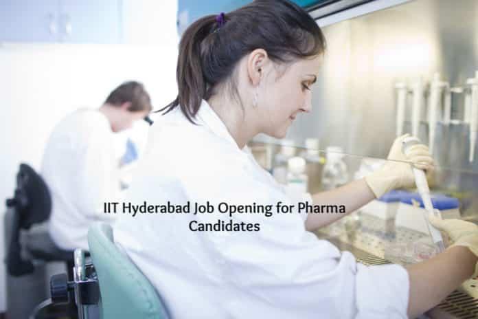 IIT Hyderabad Job Opening for Pharma Candidates 2020